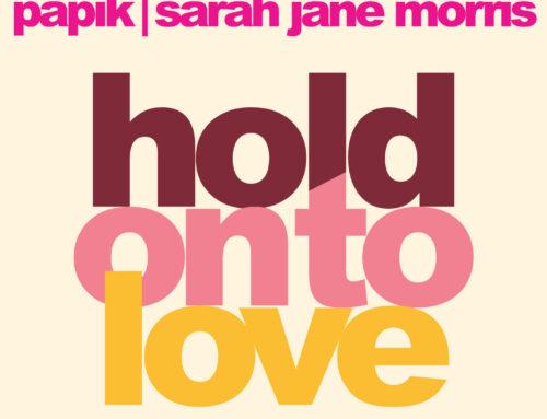 'Hold On To Love' è il nuovo singolo di Papik e Sarah Jane Morris